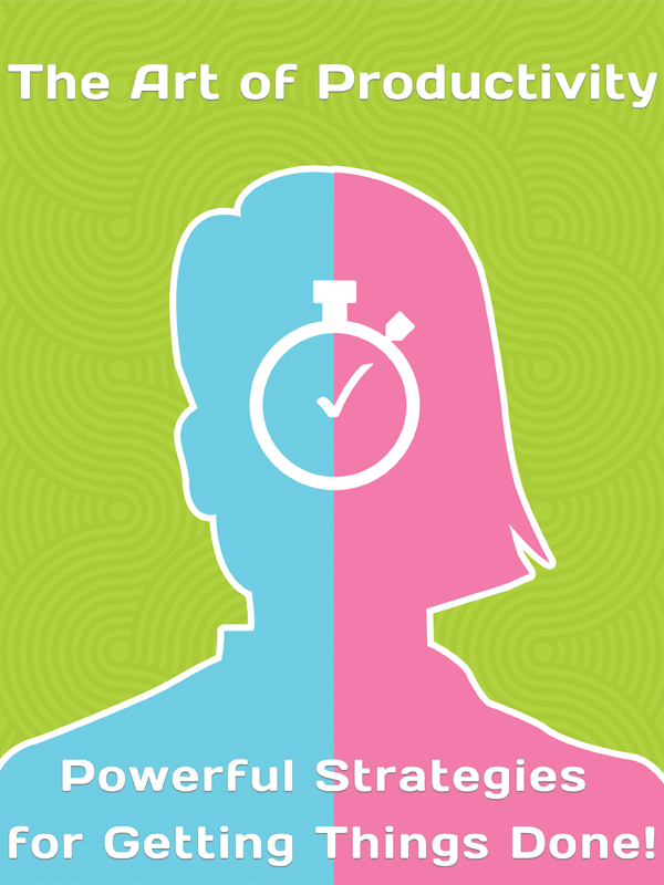 The Art of Productivity - Powerful Strategies for Getting Things Done!
