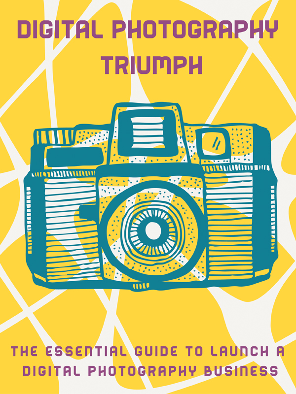 dpt cover1 Digital Photography Triumph   The Essential Guide to Launch a Digital Photography Business