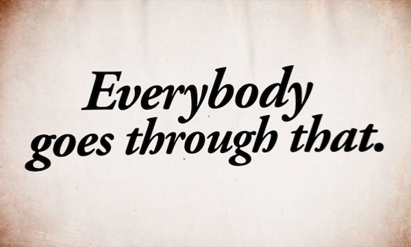 Everybody-goes-through-that